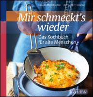 Mir schmeckt's wieder - Das Kochbuch für alte Menschen
