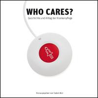 WHO CARES? - Geschichte und Alltag der Krankenpflege
